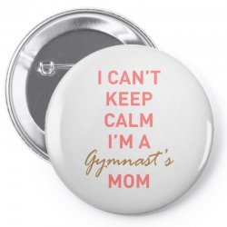 I can't keep calm, I'm a Gumnast's mom Pin-back button | Artistshot