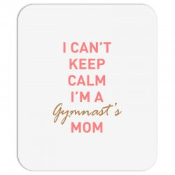 I can't keep calm, I'm a Gumnast's mom Mousepad | Artistshot
