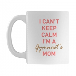 I can't keep calm, I'm a Gumnast's mom Mug | Artistshot