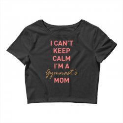 I can't keep calm, I'm a Gumnast's mom Crop Top | Artistshot