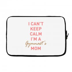 I can't keep calm, I'm a Gumnast's mom Laptop sleeve | Artistshot