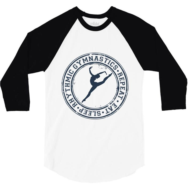 Eat, Sleep, Rhythmic Gymnastics, Repeat Iii 3/4 Sleeve Shirt | Artistshot