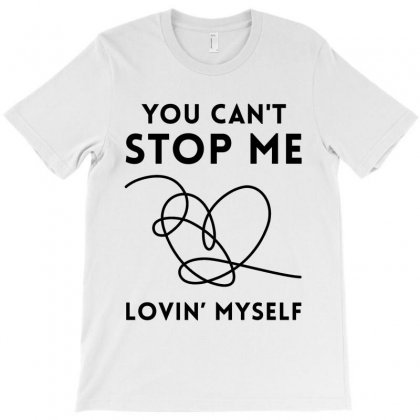You Can't Stop Me Loving Yourself T-shirt Designed By Akin