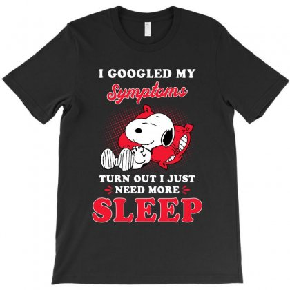 I Googled My Symptoms Turn Out I Just Need More Sleep T-shirt Designed By Akin