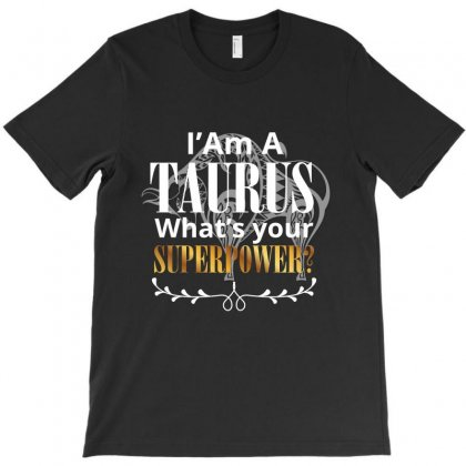 I Am A Taurus  What's Your Superpower T-shirt Designed By Rardesign