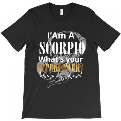 I Am A Scorpio What's Your Superpower T-shirt Designed By Rardesign