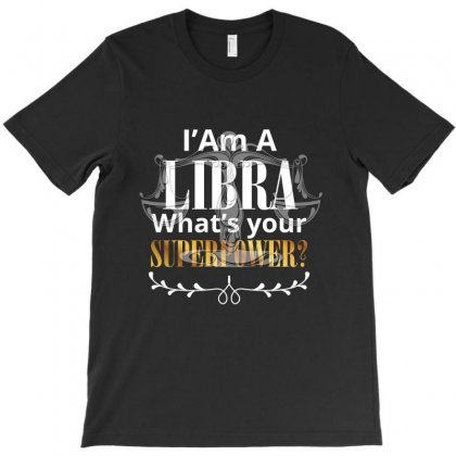 I Am A Libra What's Your Superpower T-shirt Designed By Rardesign