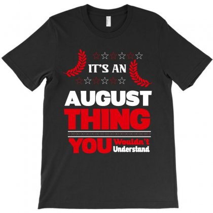 It's An August Thing T-shirt Designed By Rardesign