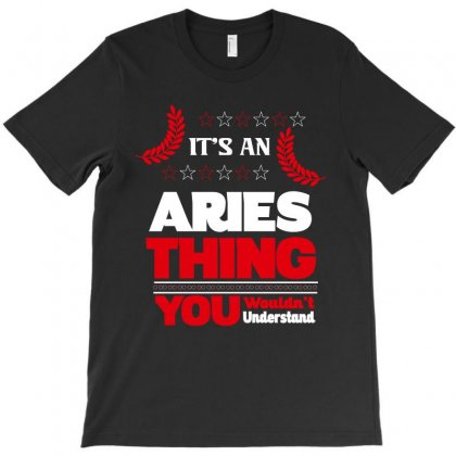 It's An Aries Thing T-shirt Designed By Rardesign