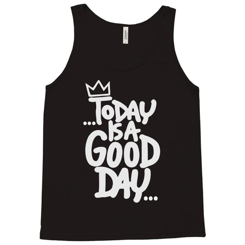 478487f90e54 Custom To Day Is A Good Day Tank Top By Igun - Artistshot