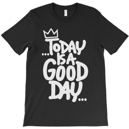 To Day Is A Good Day T-shirt Designed By Igun