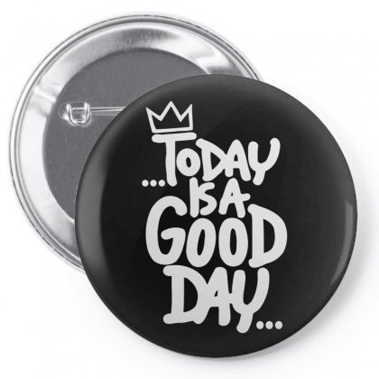 To Day Is A Good Day Pin-back Button Designed By Igun