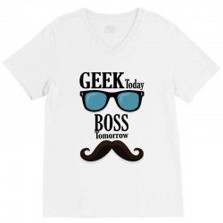 Geek Today Boss Tomorrow V-Neck Tee | Artistshot
