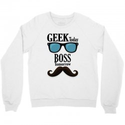 Geek Today Boss Tomorrow Crewneck Sweatshirt | Artistshot