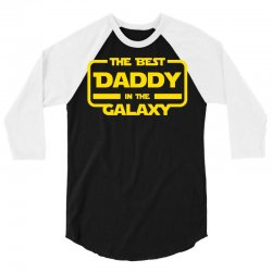 the best daddy in the galaxy 3/4 Sleeve Shirt | Artistshot