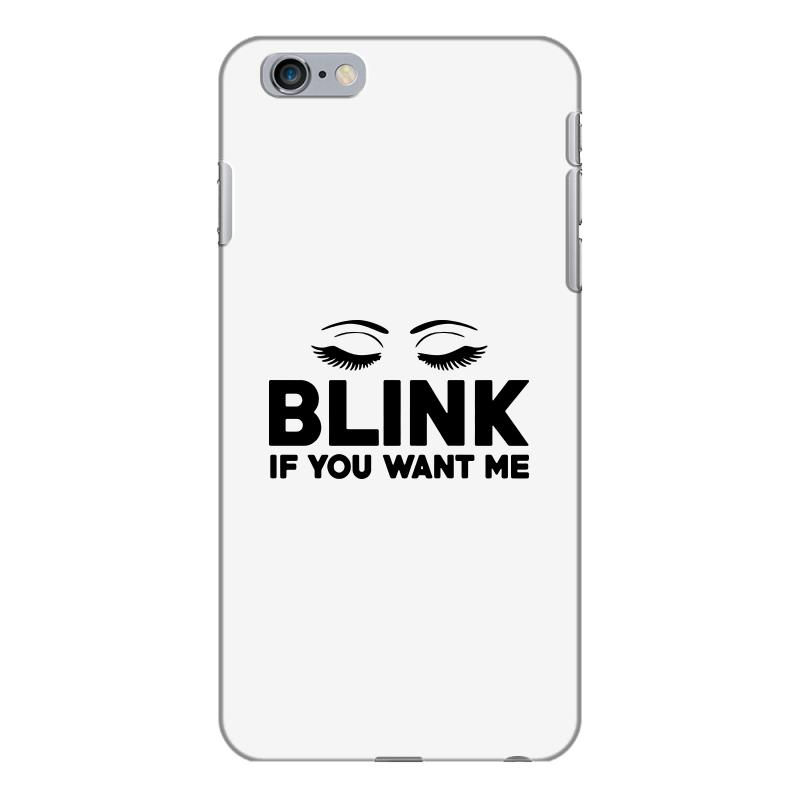 Blink If You Want Me Slogan Iphone 6 Plus/6s Plus Case  By Artistshot