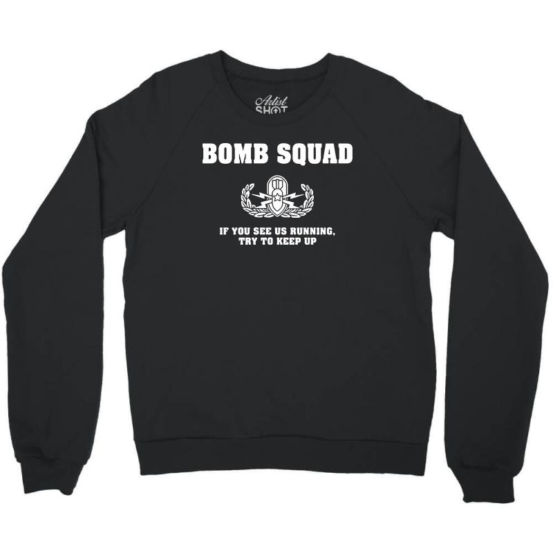4789e4880 bomb squad t shirt if you see us running try to keep up Crewneck Sweatshirt
