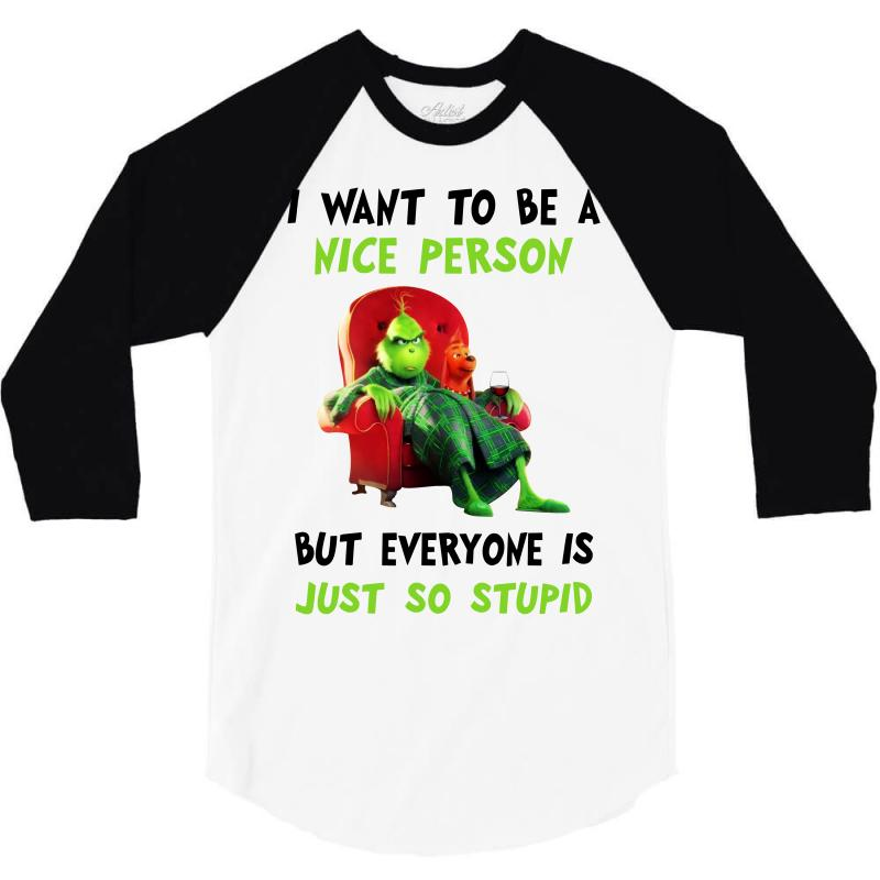 I Want To Be A Nice Person But Everyone Is Just So Stupid For Light 3/4 Sleeve Shirt | Artistshot