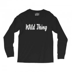 wild thing Long Sleeve Shirts | Artistshot