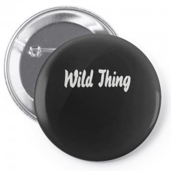 wild thing Pin-back button | Artistshot