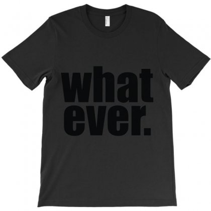 Whatever T-shirt Designed By Irp4n