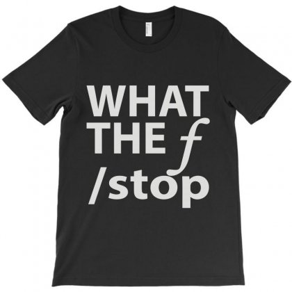 What The F Stop T-shirt Designed By Irp4n