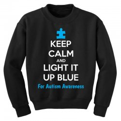Keep Calm And Light It Up Blue For Autism Awareness Youth Sweatshirt | Artistshot