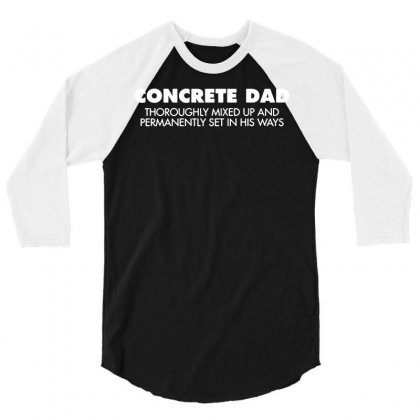 Concrete Dad Thoroughly Mixed Up Funny 3/4 Sleeve Shirt Designed By Tee Shop