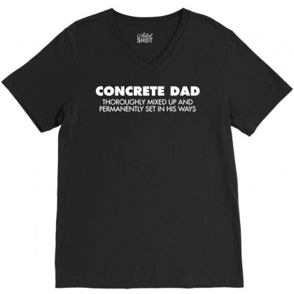 Concrete Dad Thoroughly Mixed Up Funny V-neck Tee Designed By Tee Shop