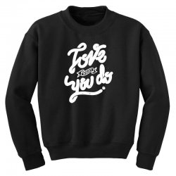 love what you do Youth Sweatshirt | Artistshot