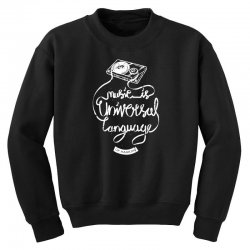 music is the universal language of mankind Youth Sweatshirt | Artistshot