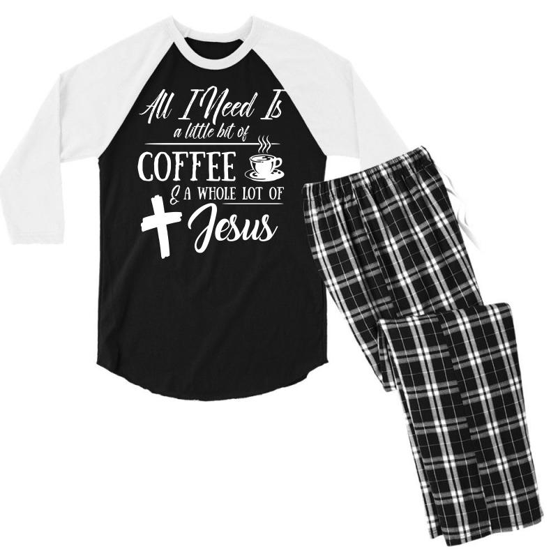All I Need Is A Little Bit Of Coffee A Whole Lot Of Jesus t Shirt Men s 3 4  Sleeve Pajama Set 8ee6ff83f