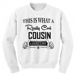 This Is What A Really Cool Cousin Looks Like Youth Sweatshirt | Artistshot