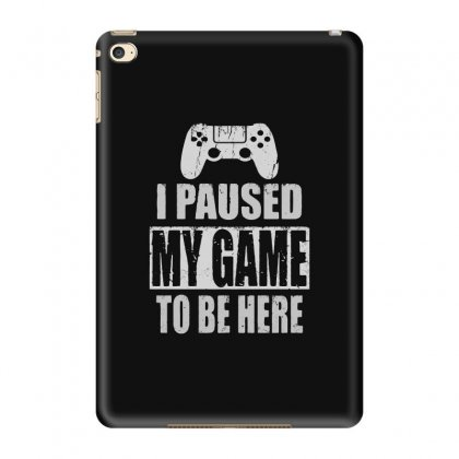 I Paused My Game To Be Here Ipad Mini 4 Case Designed By Blqs Apparel