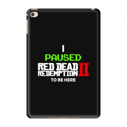 I Pause Red Dead To Be Here Ipad Mini 4 Case Designed By Blqs Apparel