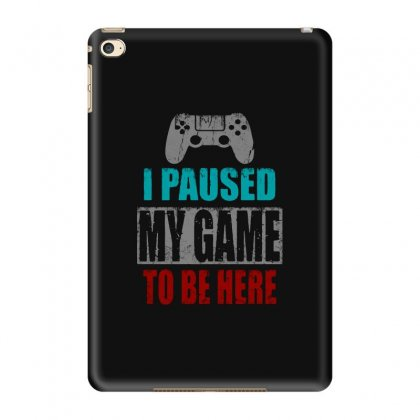 I Pause My Game To Be Here Ipad Mini 4 Case Designed By Blqs Apparel