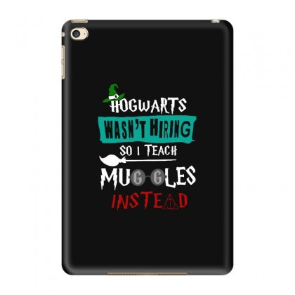Wasn't Hiring So I Teach Muggles Instead Ipad Mini 4 Case Designed By Blqs Apparel