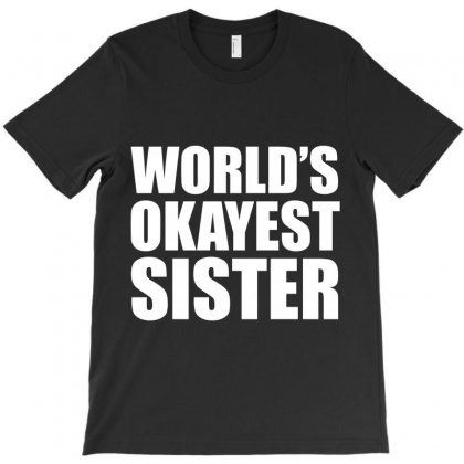 Worlds Okayest Sister T-shirt Designed By Ikmal
