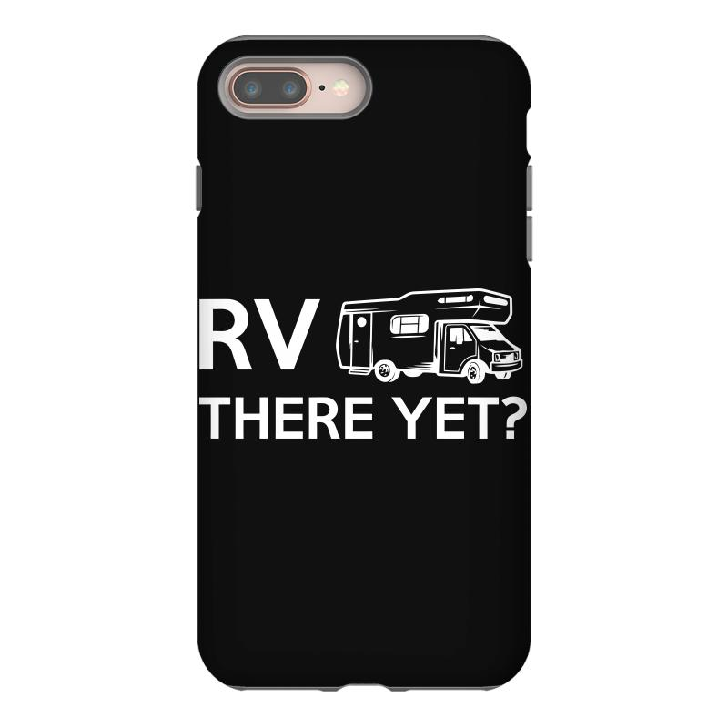 Rv There Yet Camper Mobile Home Iphone 8 Plus Case | Artistshot