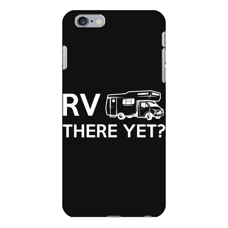 Rv There Yet Camper Mobile Home Iphone 6 Plus/6s Plus Case   Artistshot