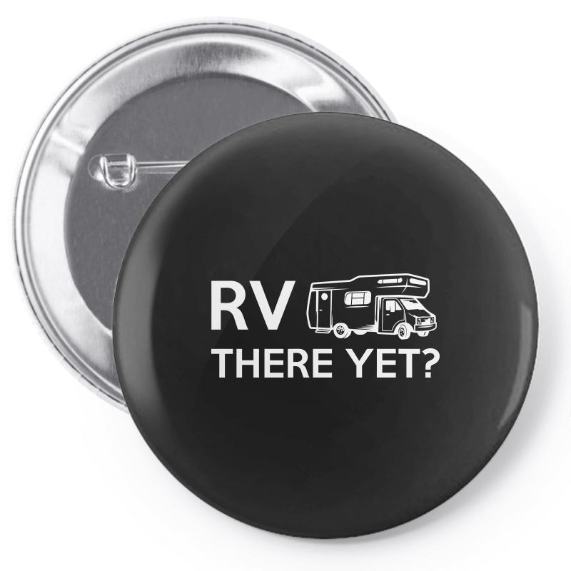 Rv There Yet Camper Mobile Home Pin-back Button | Artistshot