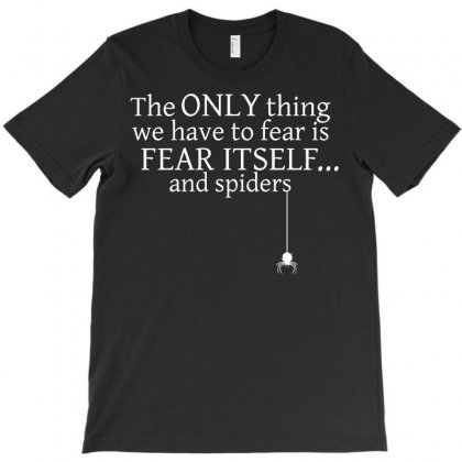 The Only Thing We Have To Fear T-shirt Designed By Ikmal