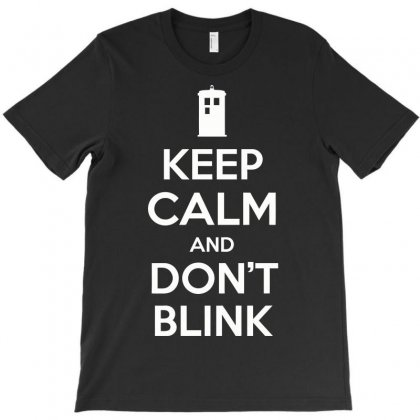 Keep Calm And Don't Blink T-shirt Designed By Ikmal