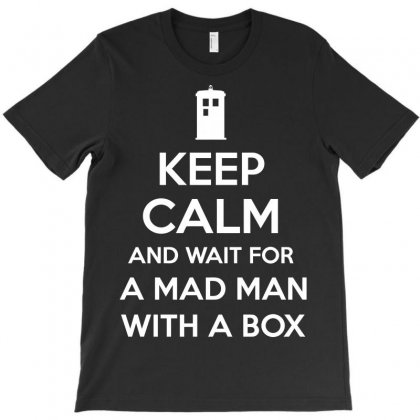 Keep Calm And Wait For A Mad Man T-shirt Designed By Ikmal