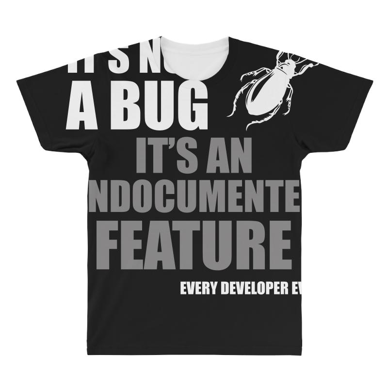 6f11f79a It's Not A Bug Every Developer Funny Programming t shirt All Over Men's T-  shirt