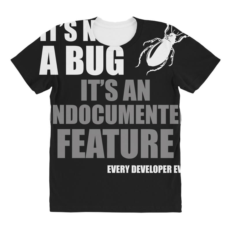 292582556 It's Not A Bug Every Developer Funny Programming t shirt All Over Women's T- shirt