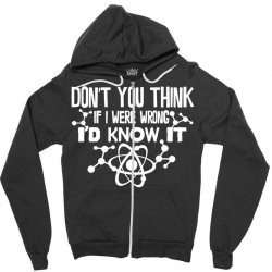 funny big bang theory don't you think if i were wrong i'd know Zipper Hoodie   Artistshot