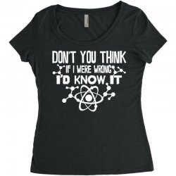 funny big bang theory don't you think if i were wrong i'd know Women's Triblend Scoop T-shirt   Artistshot