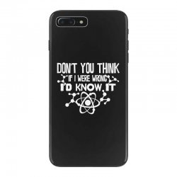 funny big bang theory don't you think if i were wrong i'd know iPhone 7 Plus Case   Artistshot