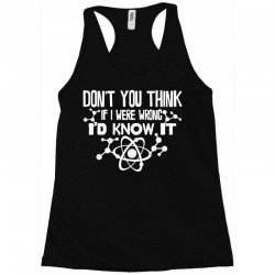 funny big bang theory don't you think if i were wrong i'd know Racerback Tank   Artistshot